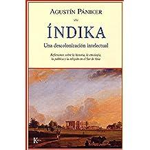 ÍNDIKA:Una descolonización intelectual: Una Descolonizacion Intelectual, Reflexiones Sobre La Historia, La Etnologia, La Politica Y La Religion En El Sur De Asia