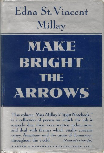 Make Bright the Arrows; 1940 Notebook [By] Edna St. Vincent Millay