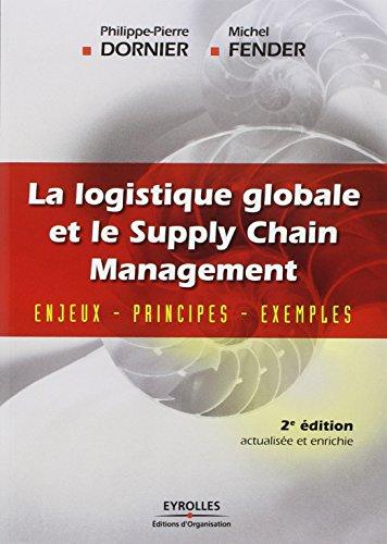 La logistique globale et le Supply Chain Management: Enjeux - Principes - Exemples par Michel Fender