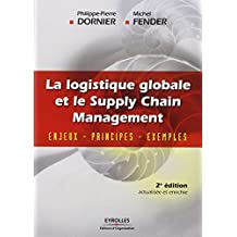 La logistique globale et le Supply Chain Management: Enjeux - Principes - Exemples