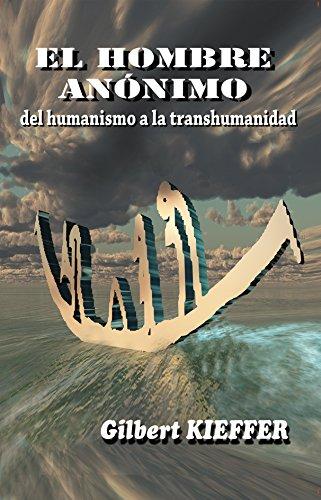 El Hombre Anónimo: del humanismo a la transhumanidad por Gilbert KIEFFER