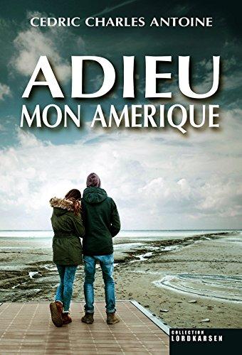 Adieu mon Amérique par Cédric Charles ANTOINE