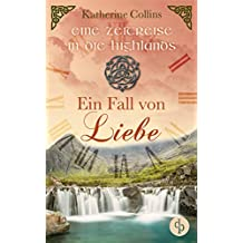 Ein Fall von Liebe (Historisch, Liebe) (Eine Zeitreise in die Highlands-Reihe 1)