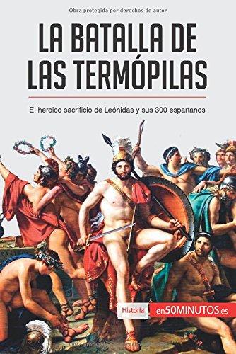 La batalla de las Termópilas: El heroico sacrificio de Leónidas y sus 300 espartanos por 50Minutos.Es