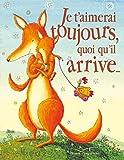 Je t'aimerai toujours quoi qu'il arrive - Format tout-carton - Gaultier-Languereau - 12/01/2011