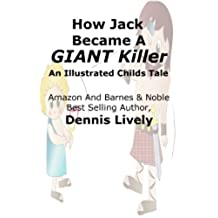 Jack the Giant Slayer; How Jack Became A Giant Killer: An Illustrated Child's Tale (Child's Tales Book 2) (English Edition)