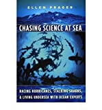 Chasing Science at Sea: Racing Hurricanes, Stalking Sharks, and Living Undersea with Ocean Experts (Paperback) - Common