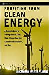 With  Profiting from Clean Energy, respected investment analyst Richard Asplund provides an in–depth explanation of the technology and industry structure behind various sectors of this field and in the process identifies more than 150 stocks related ...
