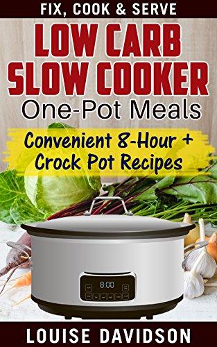 Low Carb Slow Cooker One Pot Meals: Convenient 8-Hour