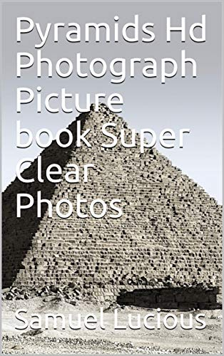 Pyramids Hd Photograph Picture book Super Clear Photos (English Edition)