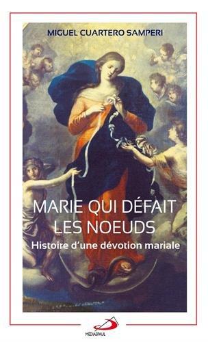 Marie qui défait les noeuds : Histoire d'une dévotion mariale
