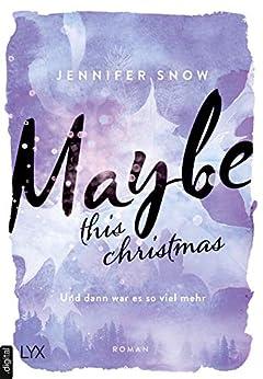 Maybe this Christmas - Und dann war es so viel mehr (Colorado Ice 3) von [Snow, Jennifer]