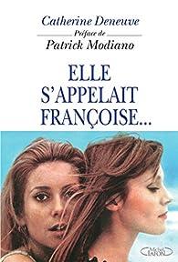 Elle s'appelait Françoise... par Catherine Deneuve