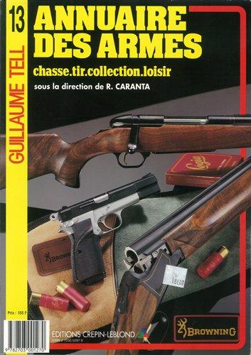 Guillaume Tell N 13 - Annuaire des Armes : Chasse, Tir, Collection, Loisir. par R.Caranta