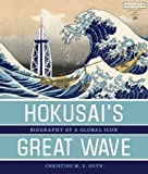 Hokusai's Great Wave: Biography of a Global Icon by Christine M. E. Guth (2015-01-31)