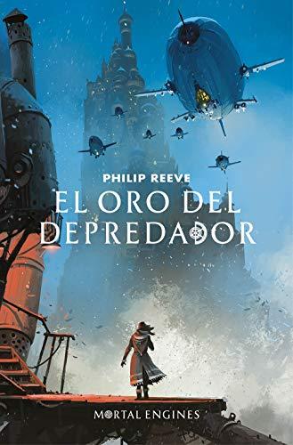 El oro del depredador (Mortal Engines 2) (Máquinas mortales) por Philip Reeve
