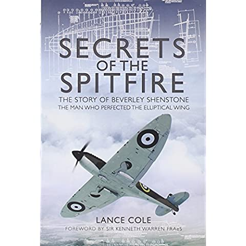 Secrets of the Spitfire: The Story of Beverley Shenstone, The Man Who Perfected the Elliptical Wing by Lance Cole (2012-08-19)