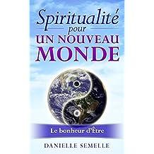 Spiritualité pour un nouveau monde: Le bonheur d'Être