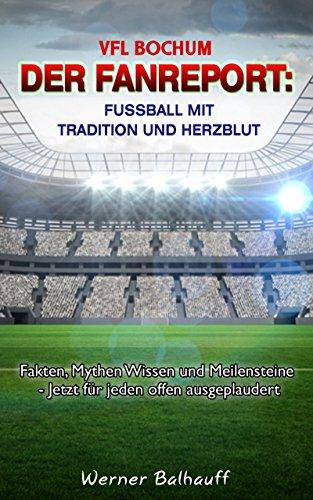 VFL Bochum – Von Tradition und Herzblut für den Fußball: Fakten, Mythen Wissen und Meilensteine - Jetzt für jeden offen ausgeplaudert (German Edition) por Werner Balhauff