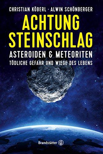 Achtung Steinschlag!: Asteroiden und Meteoriten: Tödliche Gefahr und Wiege des Lebens