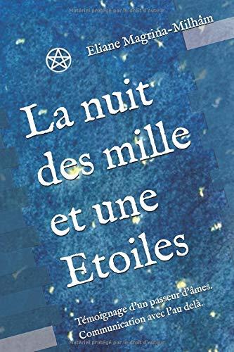 La nuit des mille et une Etoiles: Témoignage d'un passeur d'âmes. Communication avec l'au delà.