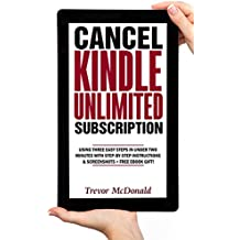 Cancel Kindle Unlimited Subscription: Using Three Easy Steps In Under Two Minutes With Step-by-Step Instructions & Screenshots + Free eBook Gift! (English Edition)