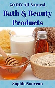 50 DIY All-Natural Bath & Beauty Products (English Edition) von [Nouveau, Sophie]
