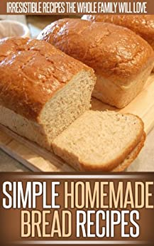 Homemade Bread Recipes: The Delicious And Simple Goodness Of Homemade Bread In These Easy Recipes. (Simple Recipe Series) (English Edition) von [Ready Recipe Books]