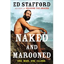 Naked and Marooned: One Man. One Island. by Ed Stafford (2014-09-30)