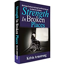 Strength in Broken Places: Bible Principles that Helps You Find Strength To Deal With Grief, Depression, Fear, Marital Crises and Addiction (English Edition)