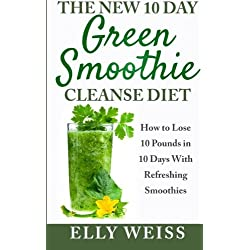 The New 10 Day Green Smoothie Cleanse Diet: Lose Easily10 Pounds in 10 Days With Refreshing Smoothies