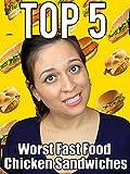Top 5: Worst Fast Food Chicken Sandwiches [OV]