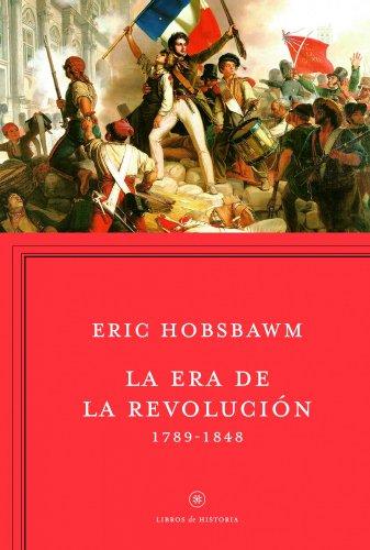 La era de la Revolución: 1789 - 1848 (Libros de Historia) por Eric Hobsbawm