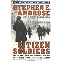 Citizen Soldiers: The U S Army from the Normandy Beaches to the Bulge to the Surrender of Germany: U.S.Army from the Normandy Beaches to the Bulge, to ... of Germany, June 7, 1944 to May 7, 1945