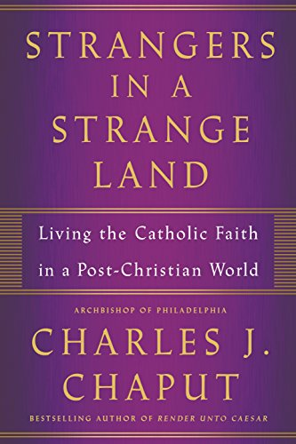 Strangers in a Strange Land: Living the Catholic Faith in a Post-Christian World por Charles J. Chaput