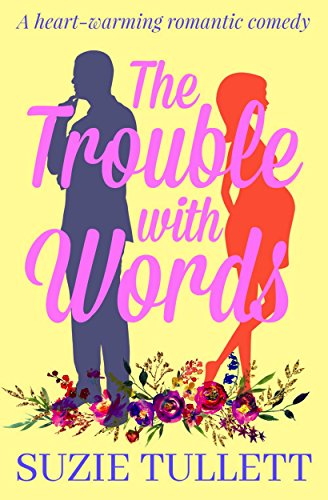 The Trouble With Words: a heart-warming romantic comedy by [Tullett, Suzie]