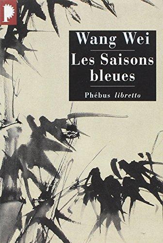 Les saisons bleues : L'oeuvre de Wang Wei poète et peintre