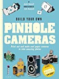 Build Your Own Pinhole Cameras: Print out and make cool paper cameras to take amazing photos by Justin Quinnell (28-May-2013) Paperback
