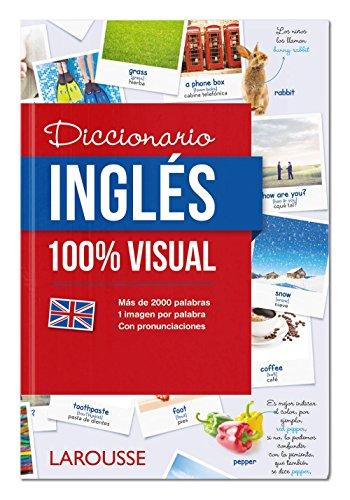 Diccionario de Inglés 100% visual (Larousse - Diccionarios Visuales)