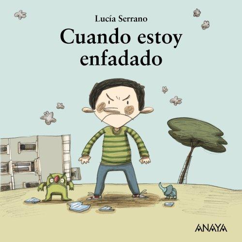 Cuando estoy enfadado (Primeros Lectores (1-5 Años) - Mi Primera Sopa De Libros) por Lucía Serrano