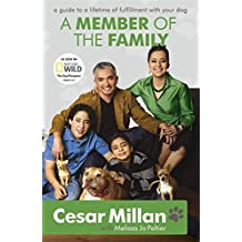 A Member of the Family: Cesar Millan's Guide to a Lifetime of Fulfillment with Your Dog by Cesar Millan (2010-02-18)