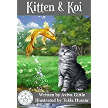 Kitten & Koi: A story that helps you teach your child how to be a good friend. Perfect for ages 2-8. Full color illustrations by Tekla Huszár. (Kitten and Friends) (English Edition)