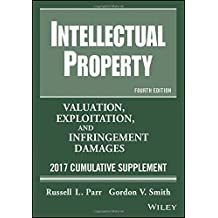 Intellectual Property: Valuation, Exploitation, and Infringement Damages, 2017 Cumulative Supplement