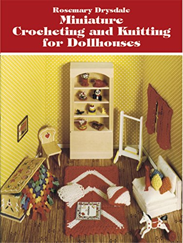 Miniature Crocheting and Knitting for Dollhouses (Dover Knitting, Crochet, Tatting, Lace) (English Edition) -