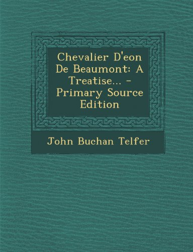 Chevalier D'Eon de Beaumont: A Treatise... - Primary Source Edition