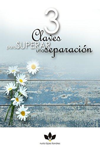 3 claves para superar una separación por Nuria López Llandres