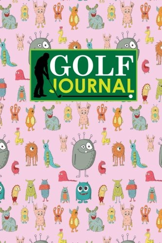 Golf Journal: Golf Clubs Yardage Chart, Golf Score Pad, Golf Log, Golf Yardage Paper, Cute Monsters Cover (Golf Journals, Band 52)