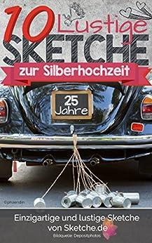 11 lustige Sketche zur Silberhochzeit: Einzigartige und lustige Bühnenstücke zur silbernen Hochzeit
