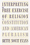 Interpreting the Free Exercise of Religion: The Constitution and American Pluralism (English Edition)