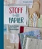 Stoff trifft Papier: Textile Bücher und andere Verbindungen - Michaela Müller